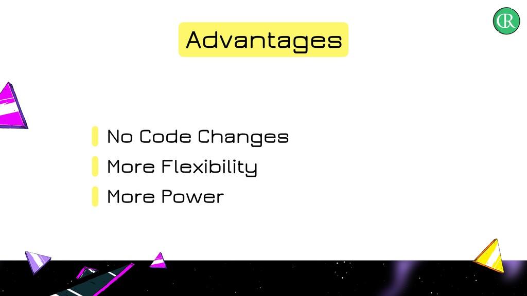 Advantages No Code Changes More Flexibility Mor...