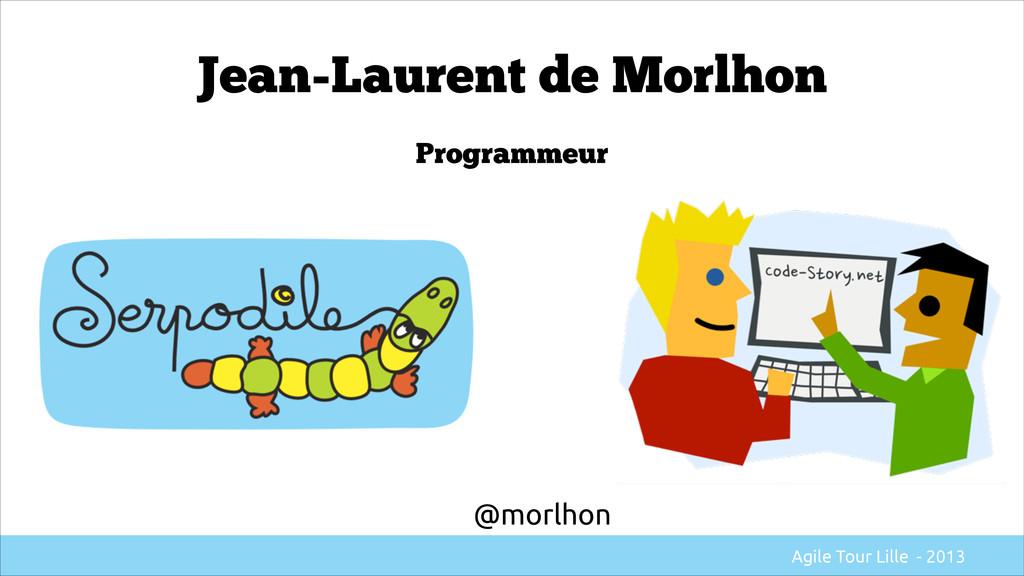 Jean-Laurent de Morlhon Programmeur @morlhon Ag...
