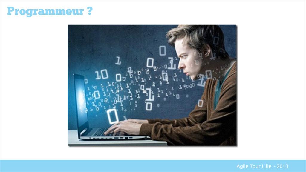 Programmeur ? Agile Tour Lille - 2013