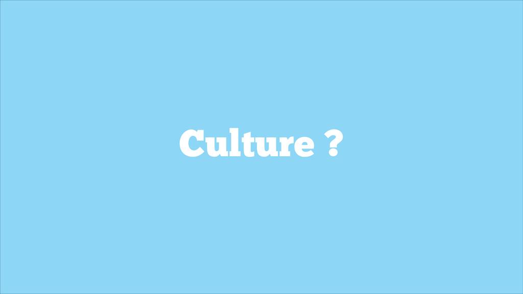 Culture ?