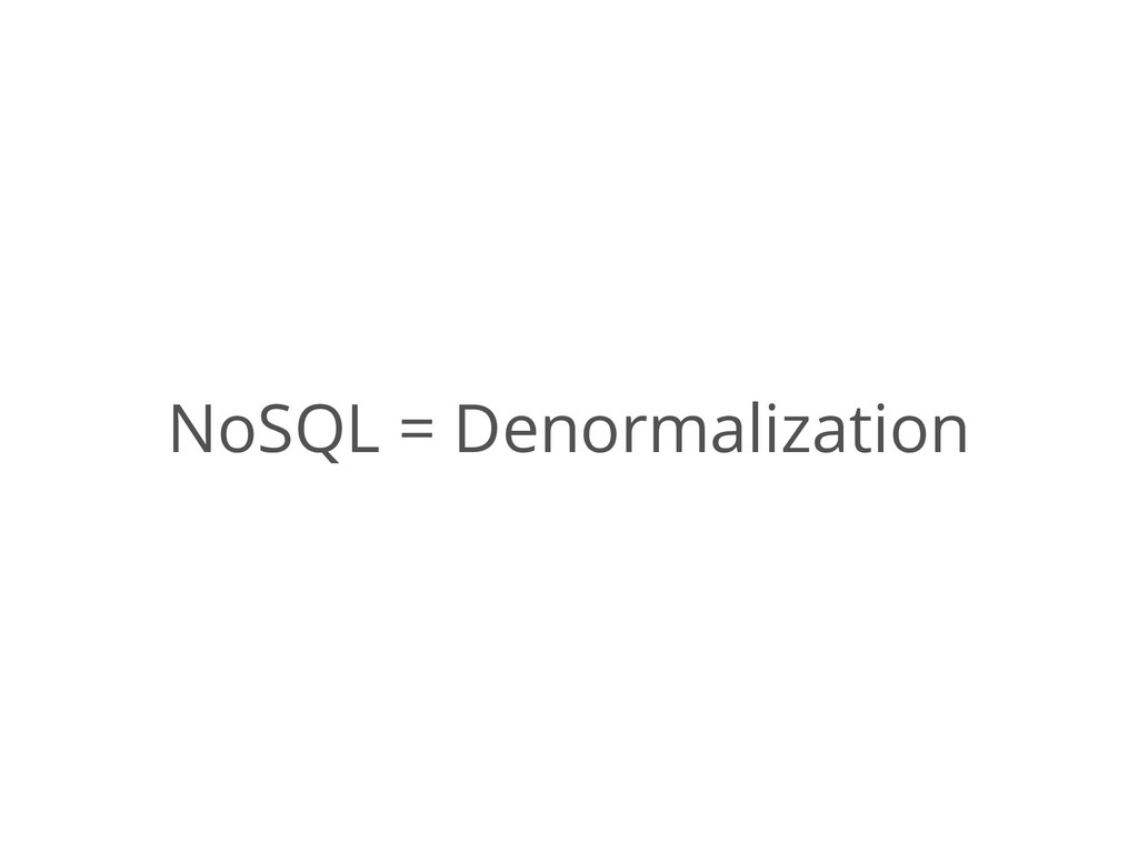 NoSQL = Denormalization