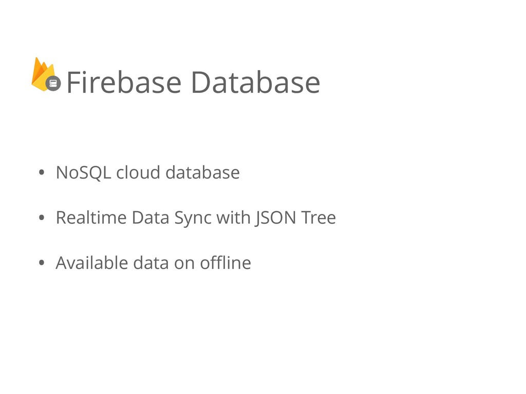 • NoSQL cloud database • Realtime Data Sync wit...