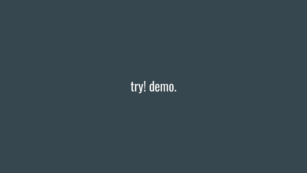 try! demo.