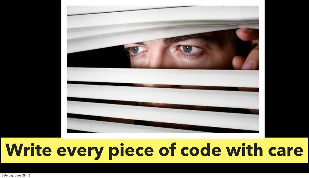 Write every piece of code with care Saturday, J...