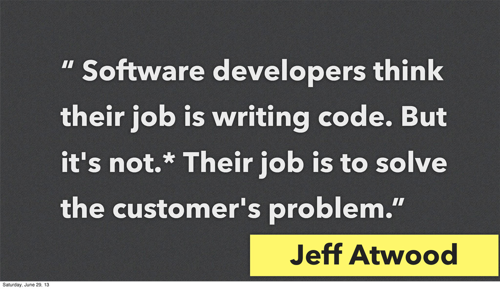 """"""" Software developers think their job is writin..."""