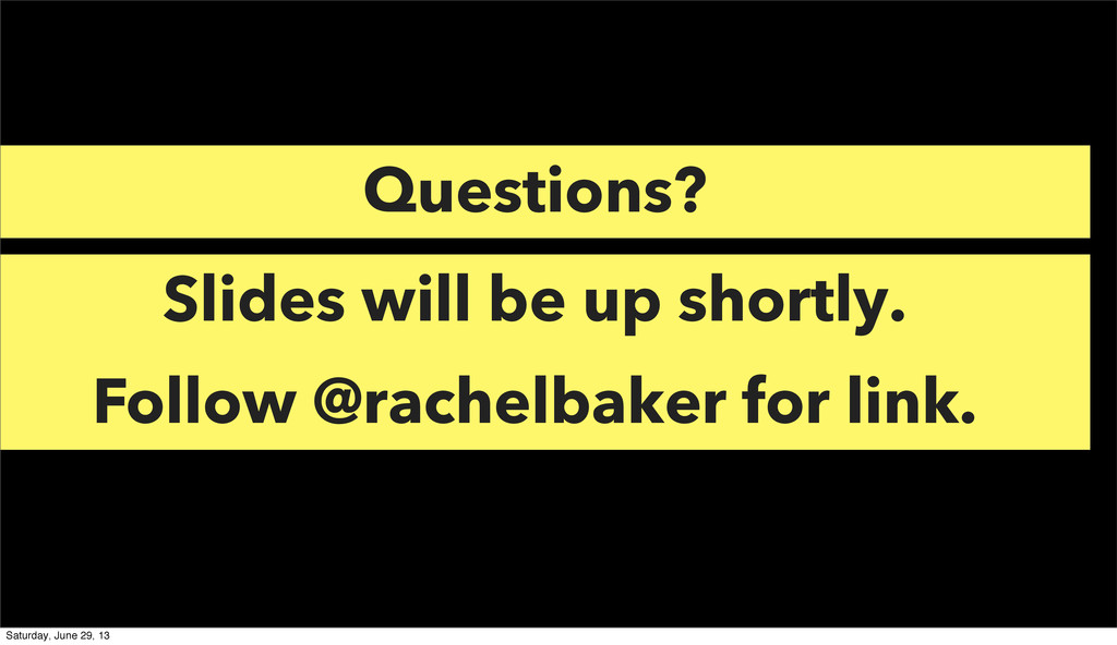 Questions? Slides will be up shortly. Follow @r...