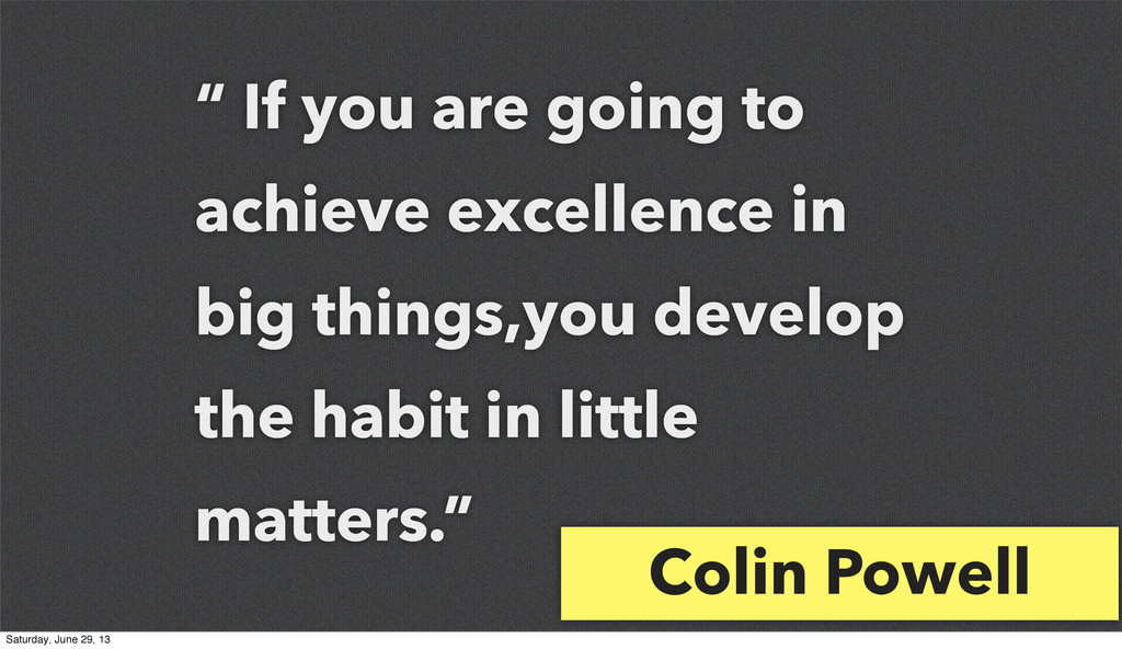 """"""" If you are going to achieve excellence in big..."""