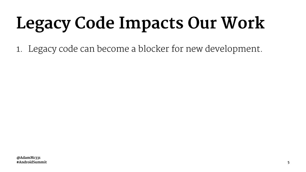 Legacy Code Impacts Our Work 1. Legacy code can...