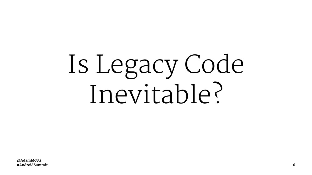 Is Legacy Code Inevitable? @AdamMc331 #AndroidS...