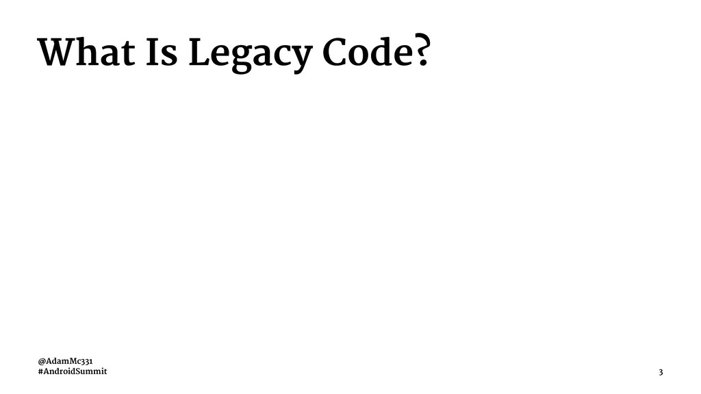 What Is Legacy Code? @AdamMc331 #AndroidSummit 3