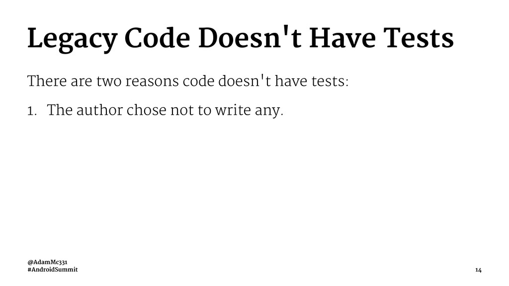 Legacy Code Doesn't Have Tests There are two re...