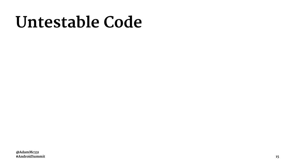 Untestable Code @AdamMc331 #AndroidSummit 15