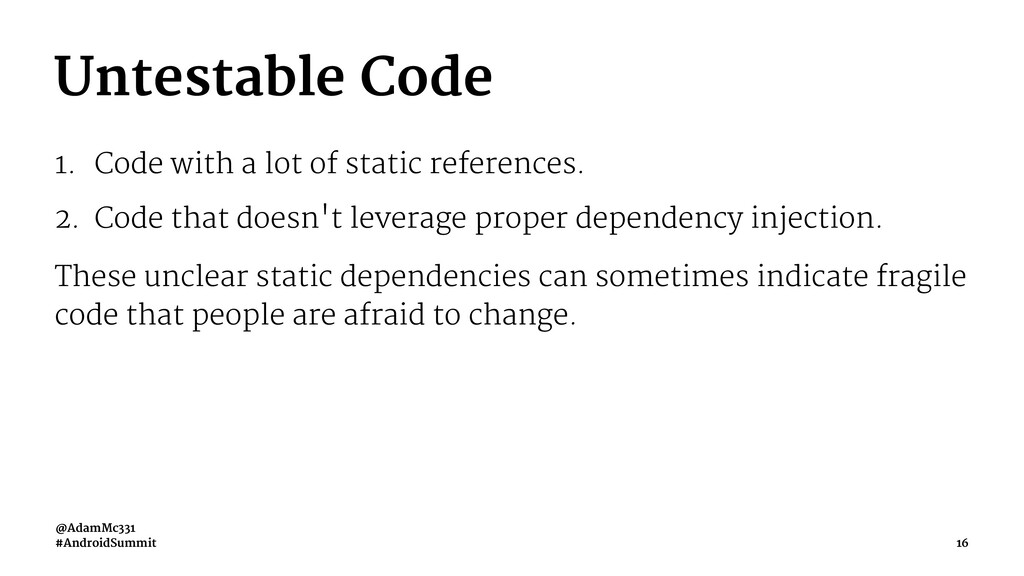 Untestable Code 1. Code with a lot of static re...