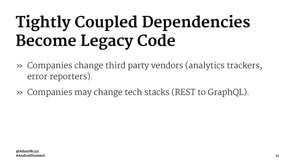 Tightly Coupled Dependencies Become Legacy Code...