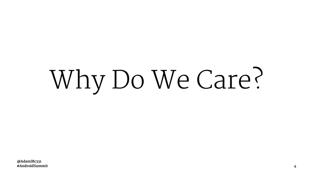 Why Do We Care? @AdamMc331 #AndroidSummit 4