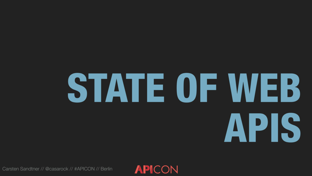 STATE OF WEB APIS Carsten Sandtner // @casarock...