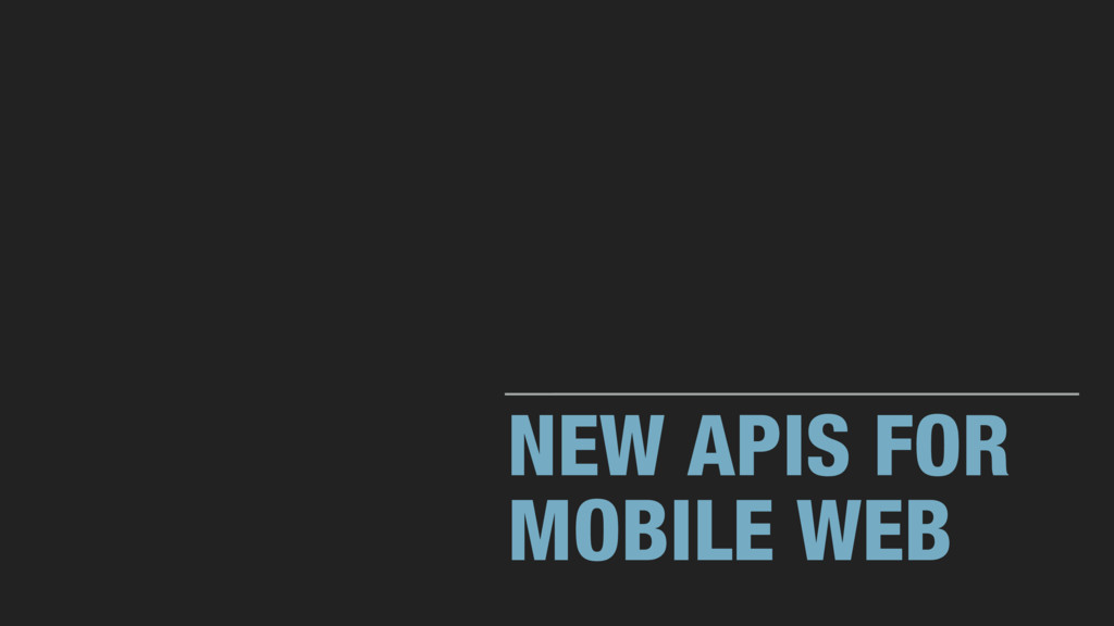 NEW APIS FOR MOBILE WEB