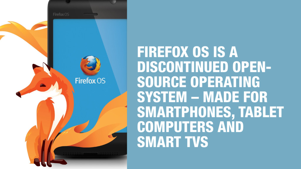 FIREFOX OS IS A DISCONTINUED OPEN- SOURCE OPERA...