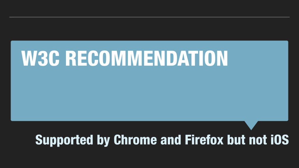 W3C RECOMMENDATION Supported by Chrome and Fire...