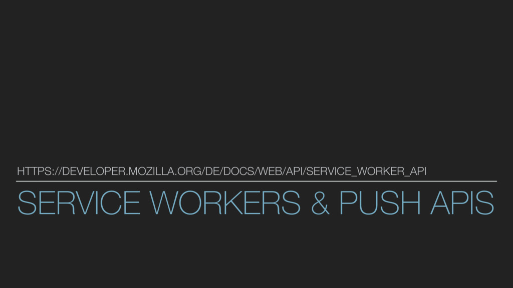 SERVICE WORKERS & PUSH APIS HTTPS://DEVELOPER.M...