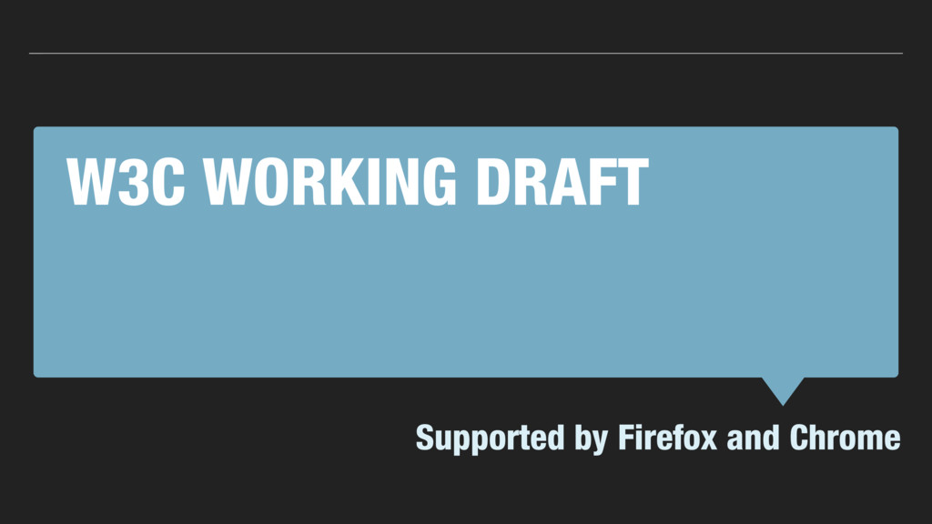W3C WORKING DRAFT Supported by Firefox and Chro...
