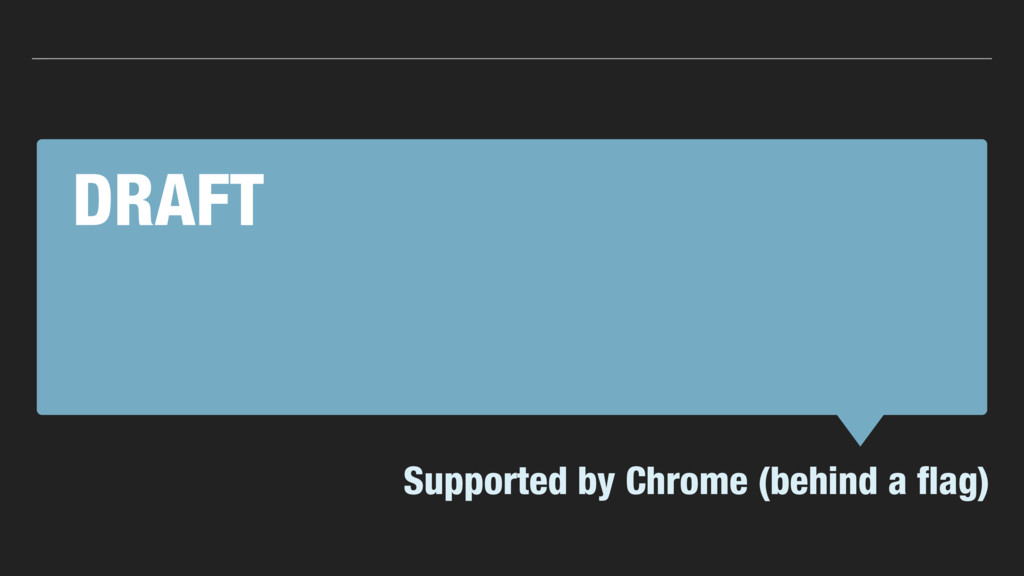 DRAFT Supported by Chrome (behind a flag)