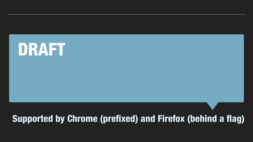 DRAFT Supported by Chrome (prefixed) and Firefox...