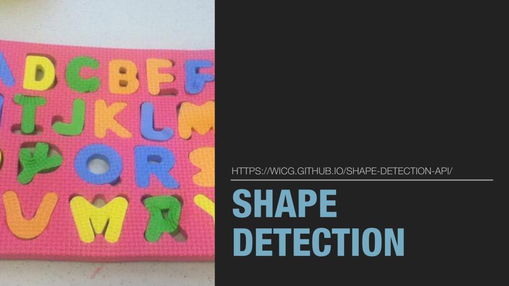 SHAPE DETECTION HTTPS://WICG.GITHUB.IO/SHAPE-DE...