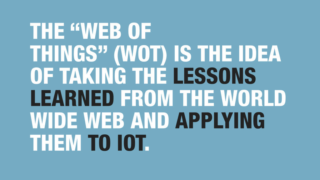 "THE ""WEB OF THINGS"" (WOT) IS THE IDEA OF TAKING..."