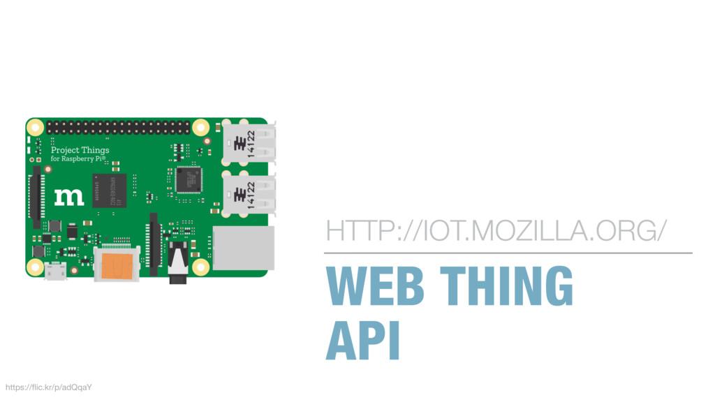WEB THING API HTTP://IOT.MOZILLA.ORG/ https://fl...