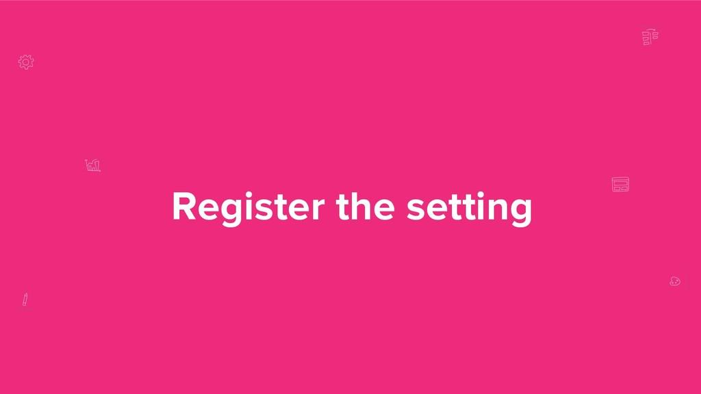 Register the setting