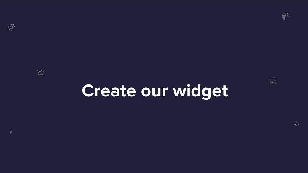 Create our widget