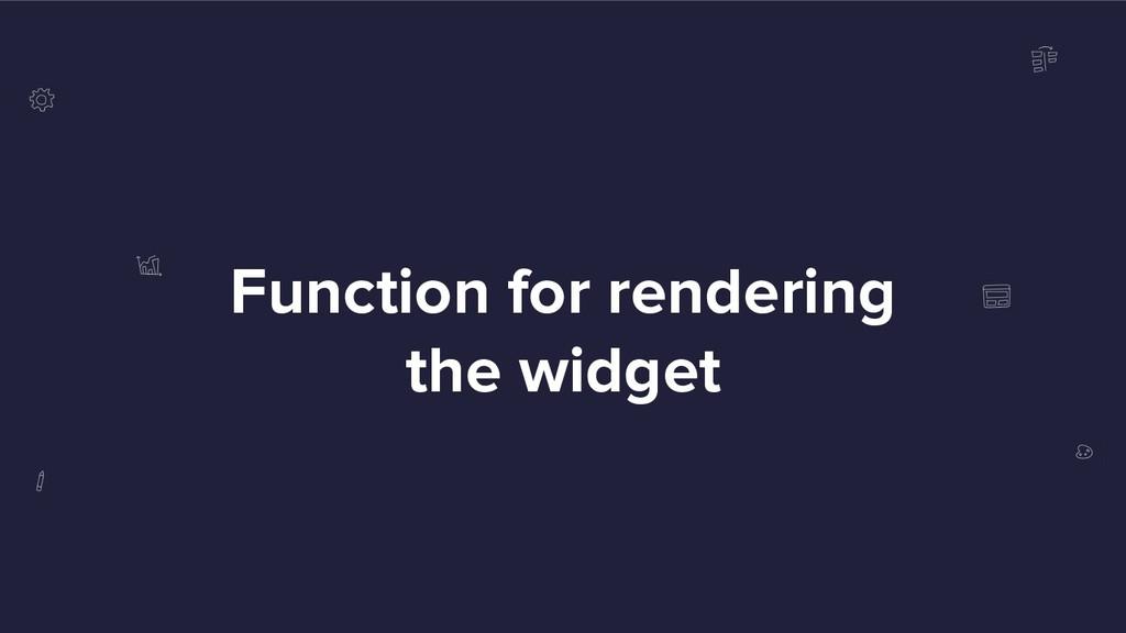 Function for rendering the widget