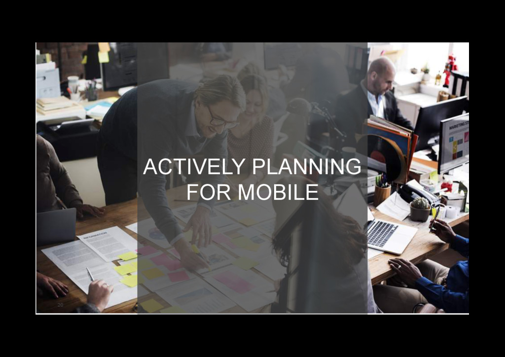 20 ACTIVELY PLANNING FOR MOBILE