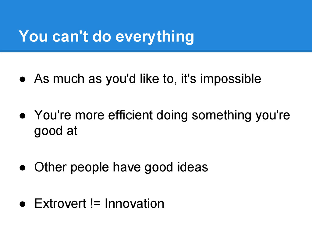 You can't do everything ● As much as you'd like...
