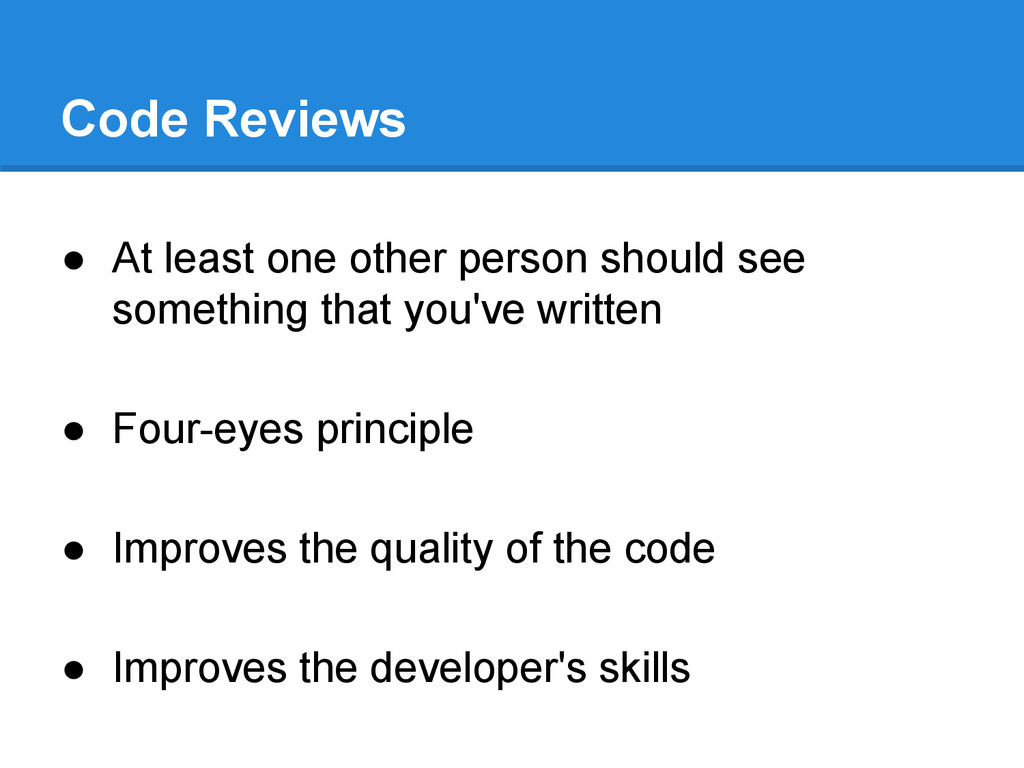 Code Reviews ● At least one other person should...