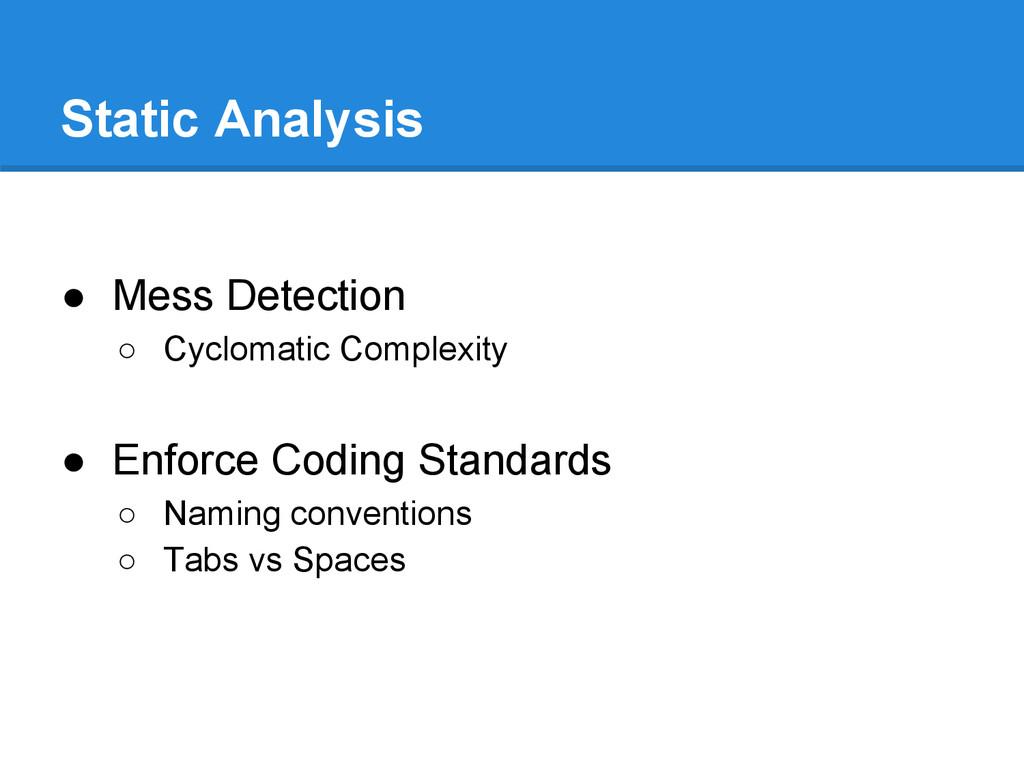 Static Analysis ● Mess Detection ○ Cyclomatic C...
