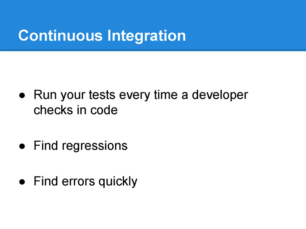 Continuous Integration ● Run your tests every t...