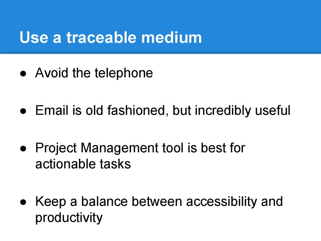 Use a traceable medium ● Avoid the telephone ● ...