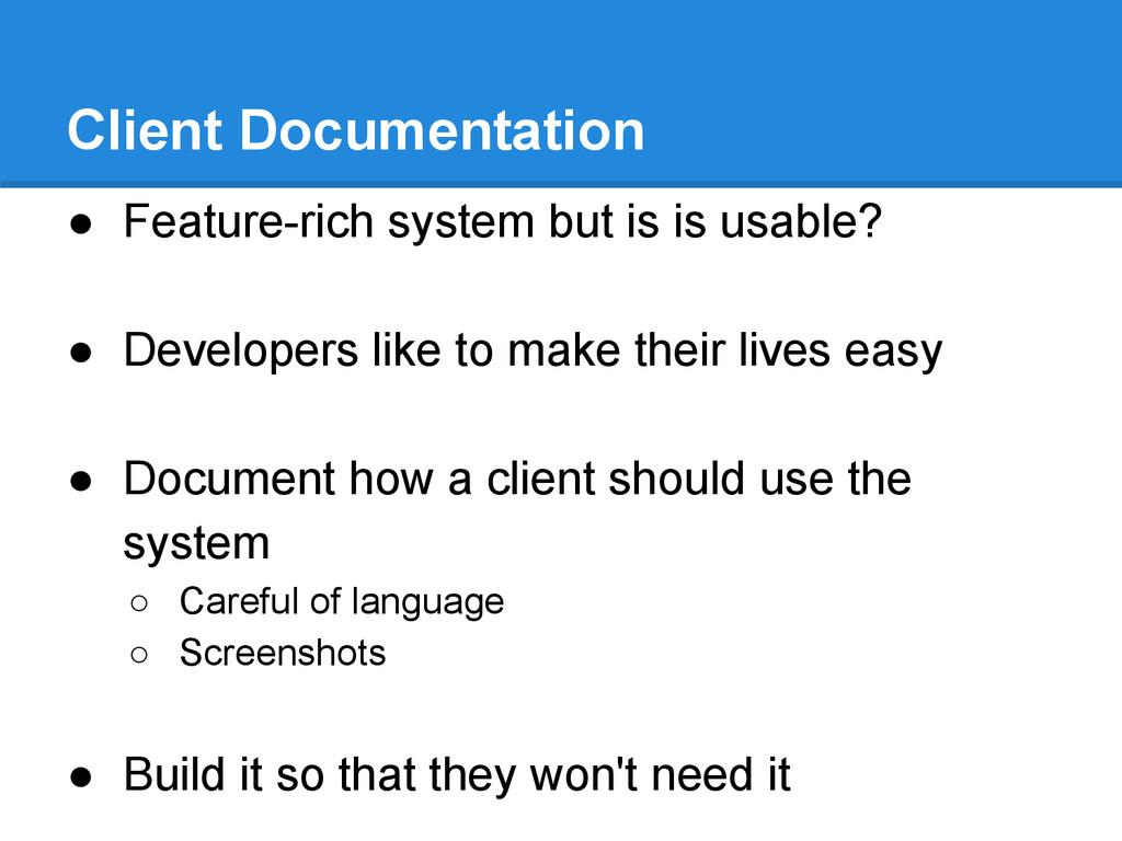 Client Documentation ● Feature-rich system but ...