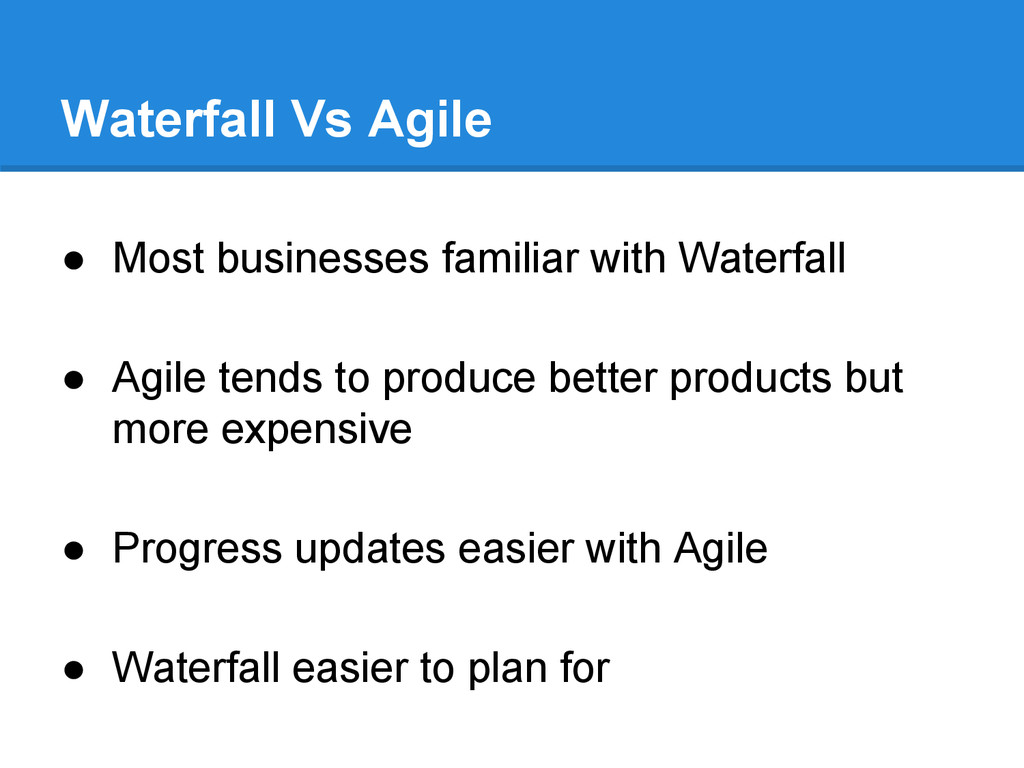 Waterfall Vs Agile ● Most businesses familiar w...