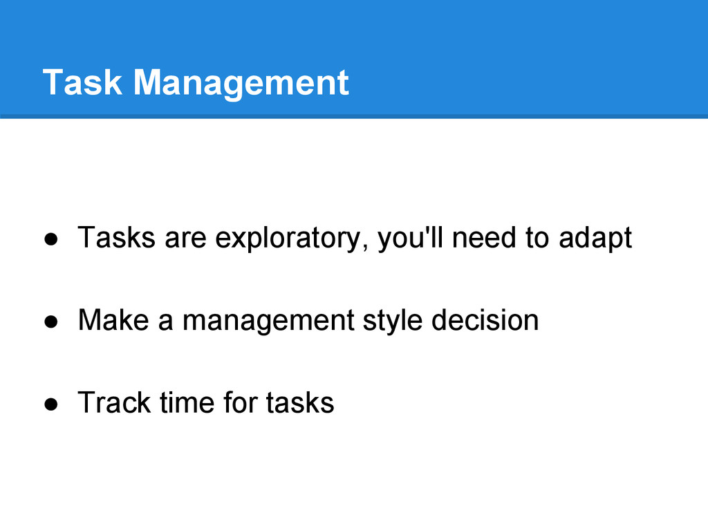 Task Management ● Tasks are exploratory, you'll...