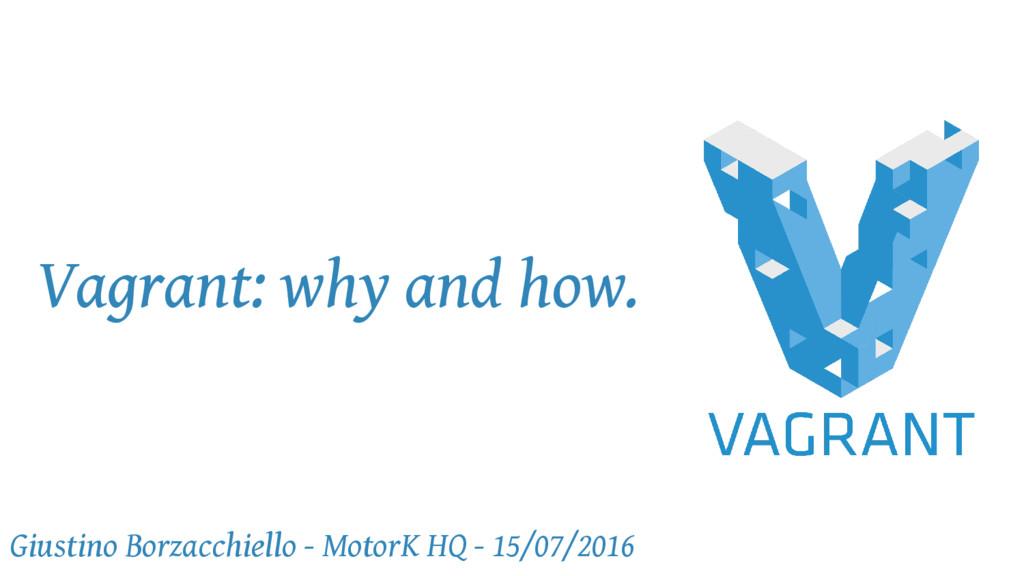 Vagrant: why and how. Giustino Borzacchiello - ...