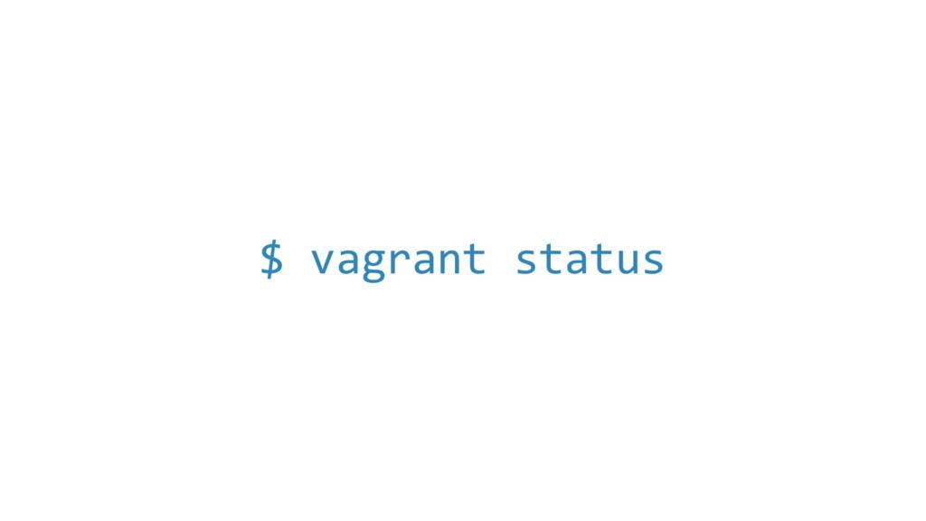 $ vagrant status