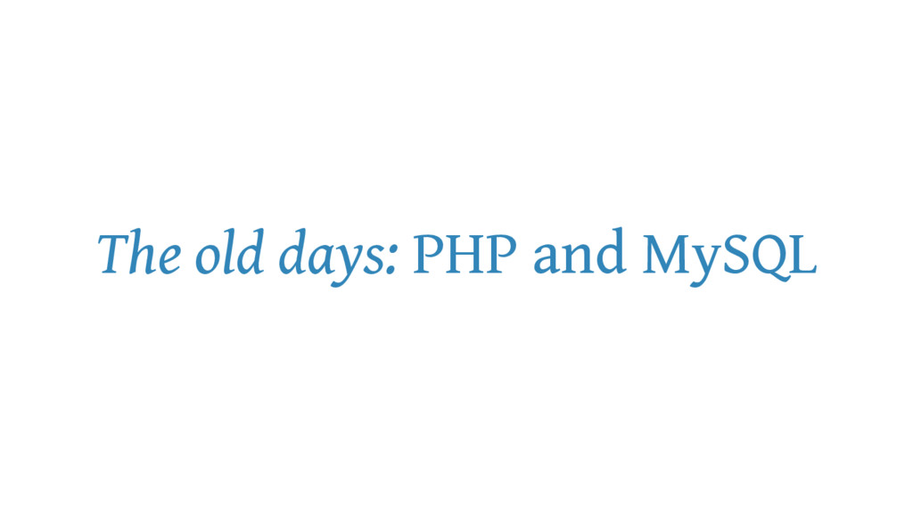 The old days: PHP and MySQL