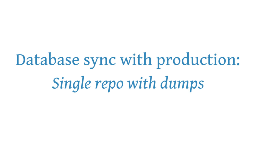 Database sync with production: Single repo with...