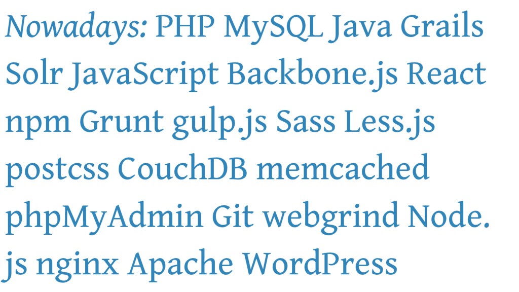 Nowadays: PHP MySQL Java Grails Solr JavaScript...