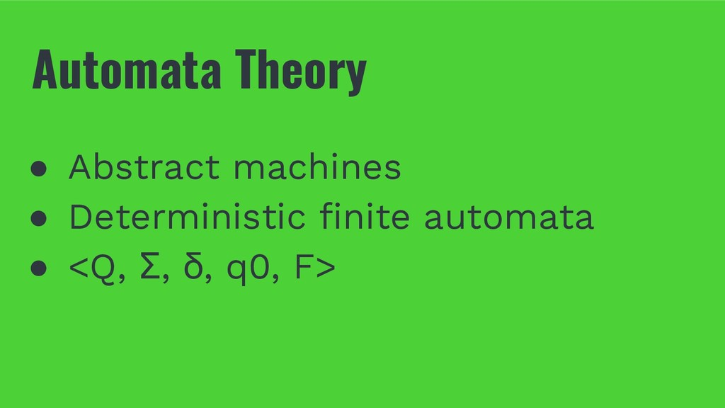 Automata Theory ● Abstract machines ● Determini...