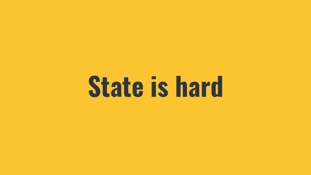 State is hard