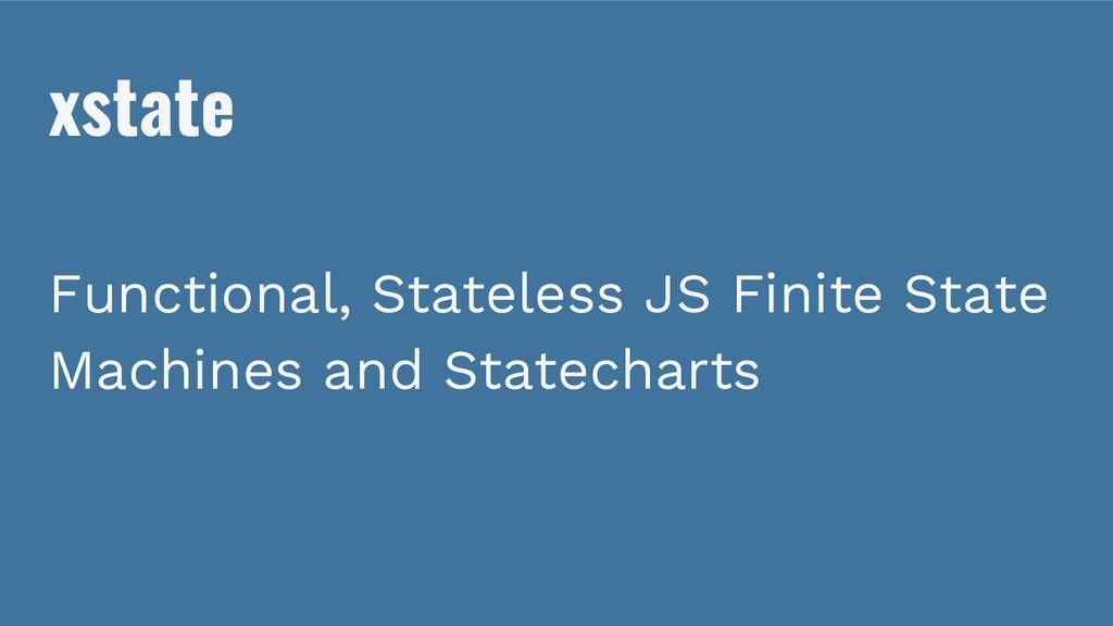 xstate Functional, Stateless JS Finite State Ma...